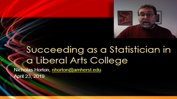 Succeeding as a Statistician in a Liberal Arts College, Nicholas Horton - Amherst College